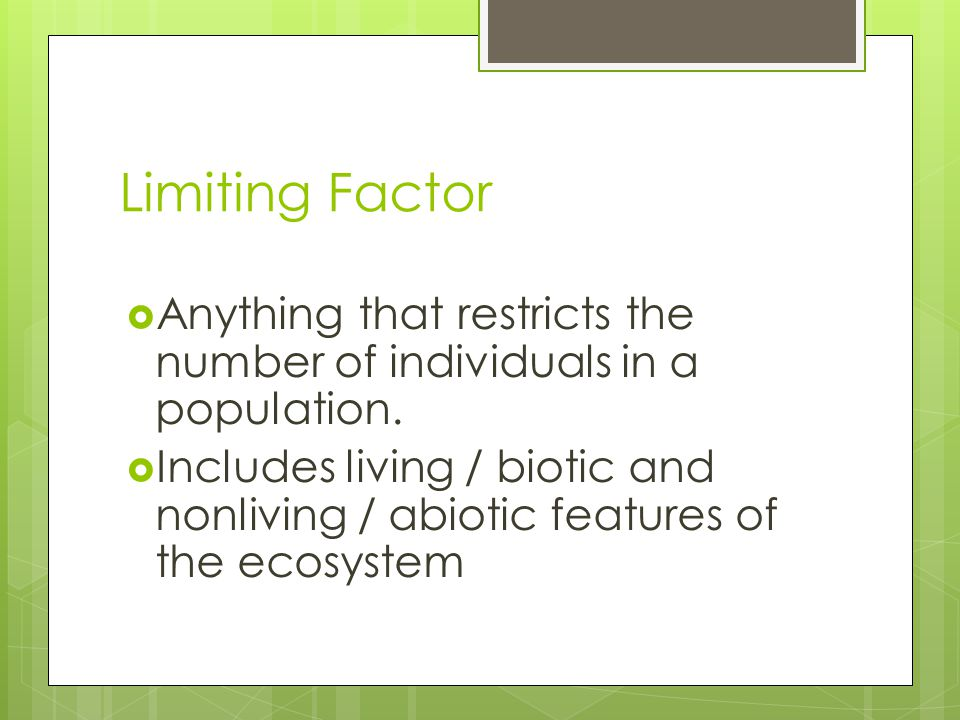 Limiting Factor  Anything that restricts the number of individuals in a population.