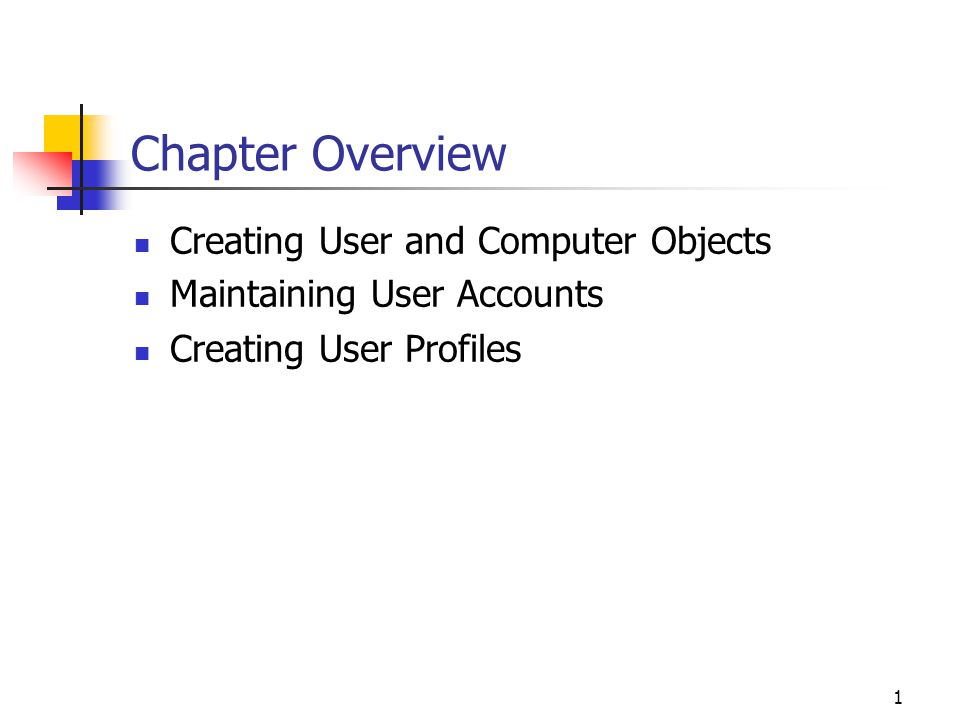 1 Chapter Overview Creating User and Computer Objects Maintaining User Accounts Creating User Profiles