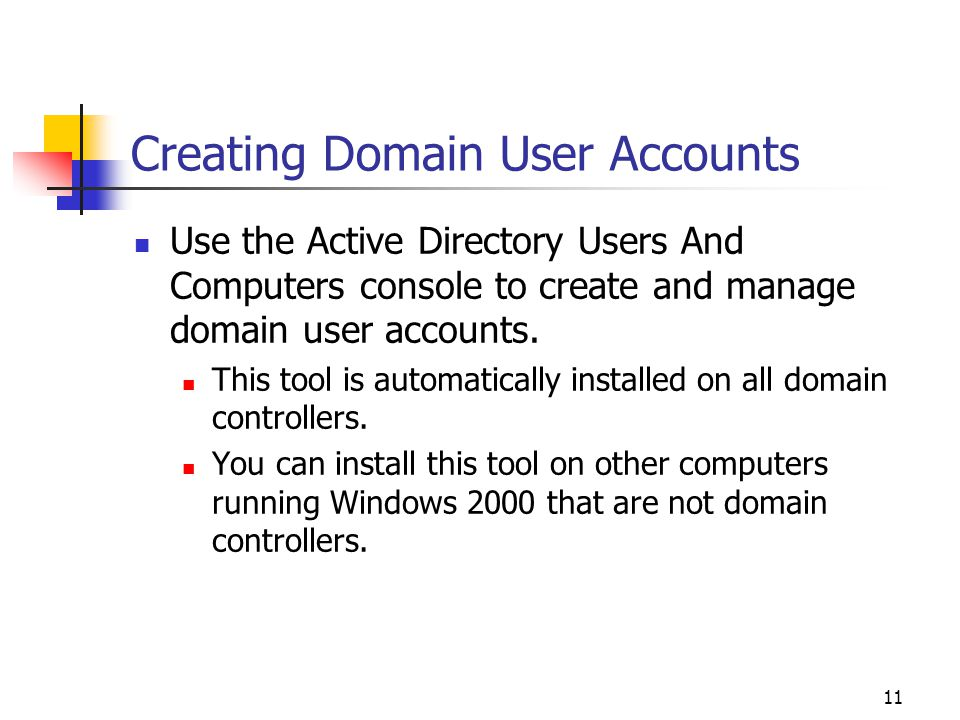 11 Creating Domain User Accounts Use the Active Directory Users And Computers console to create and manage domain user accounts.