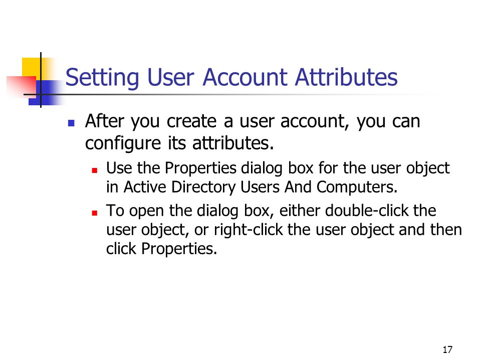 17 Setting User Account Attributes After you create a user account, you can configure its attributes.