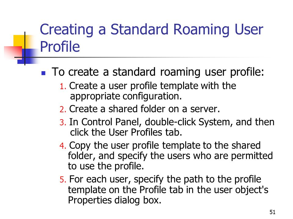 51 Creating a Standard Roaming User Profile To create a standard roaming user profile: 1.