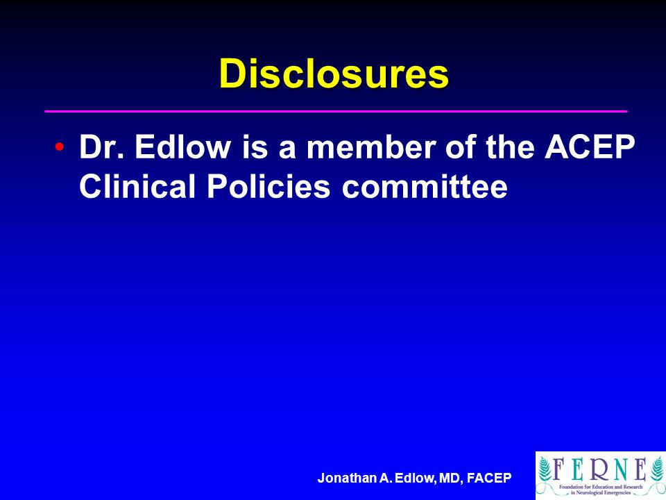 Jonathan A. Edlow, MD, FACEP Disclosures Dr.