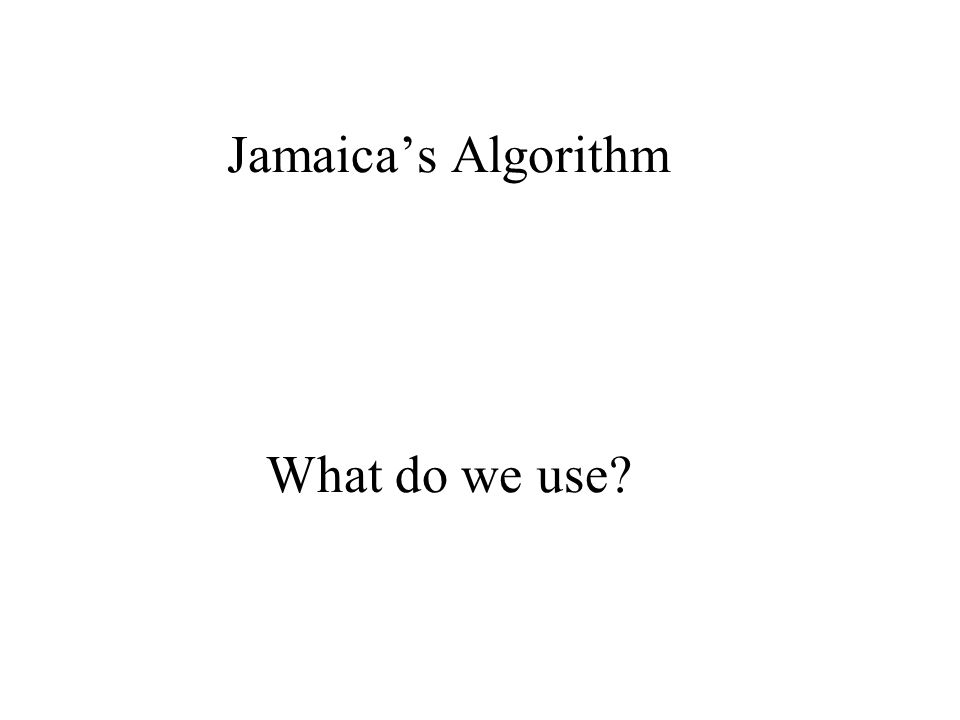 Jamaica's Algorithm What do we use