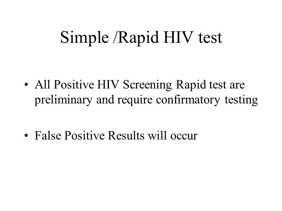 Simple /Rapid HIV test All Positive HIV Screening Rapid test are preliminary and require confirmatory testing False Positive Results will occur