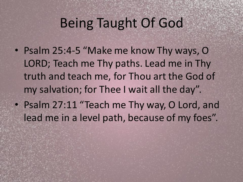 Being Taught Of God Learning about God and what He wants