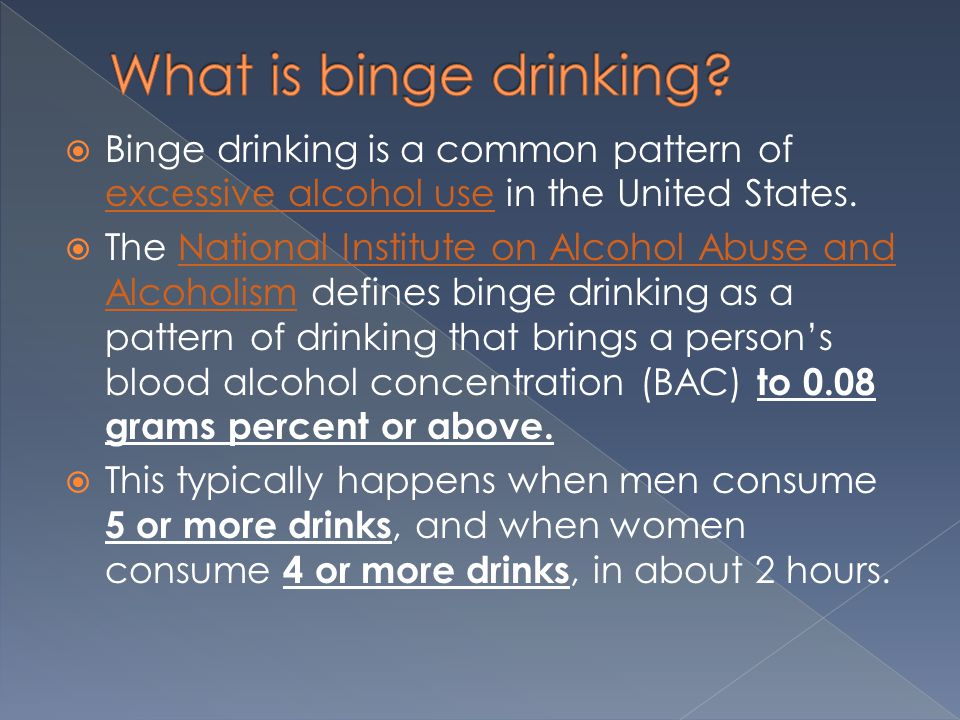 Binge drinking is a common pattern of excessive alcohol use in the United States.