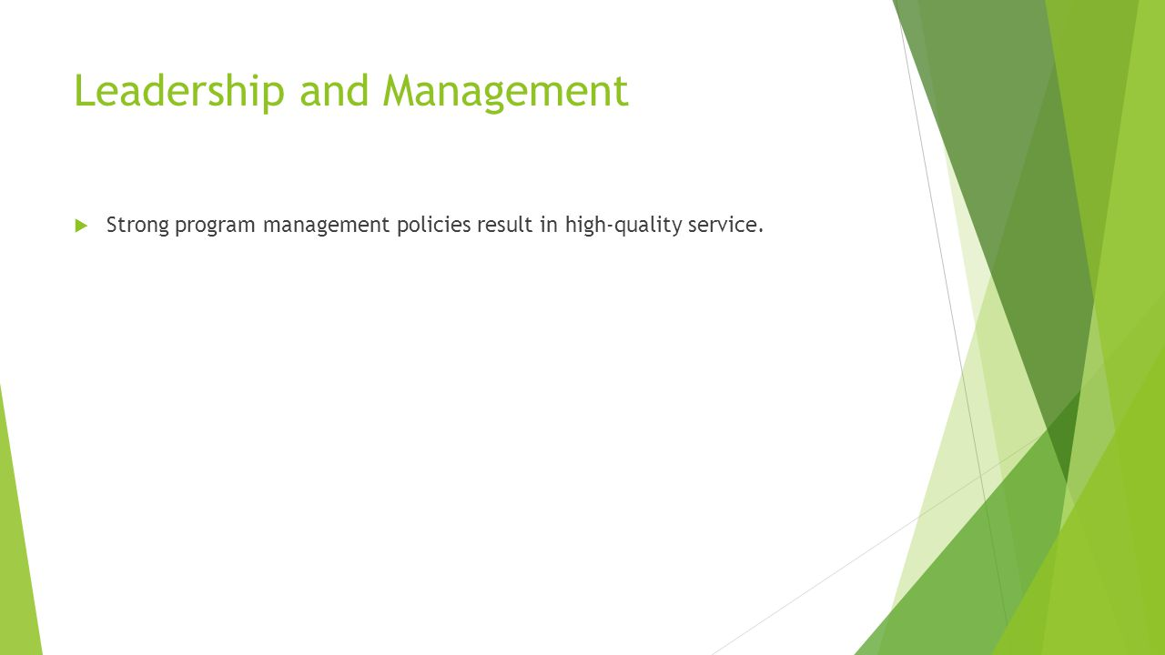 Leadership and Management  Strong program management policies result in high-quality service.