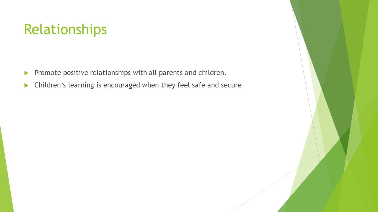 Relationships  Promote positive relationships with all parents and children.
