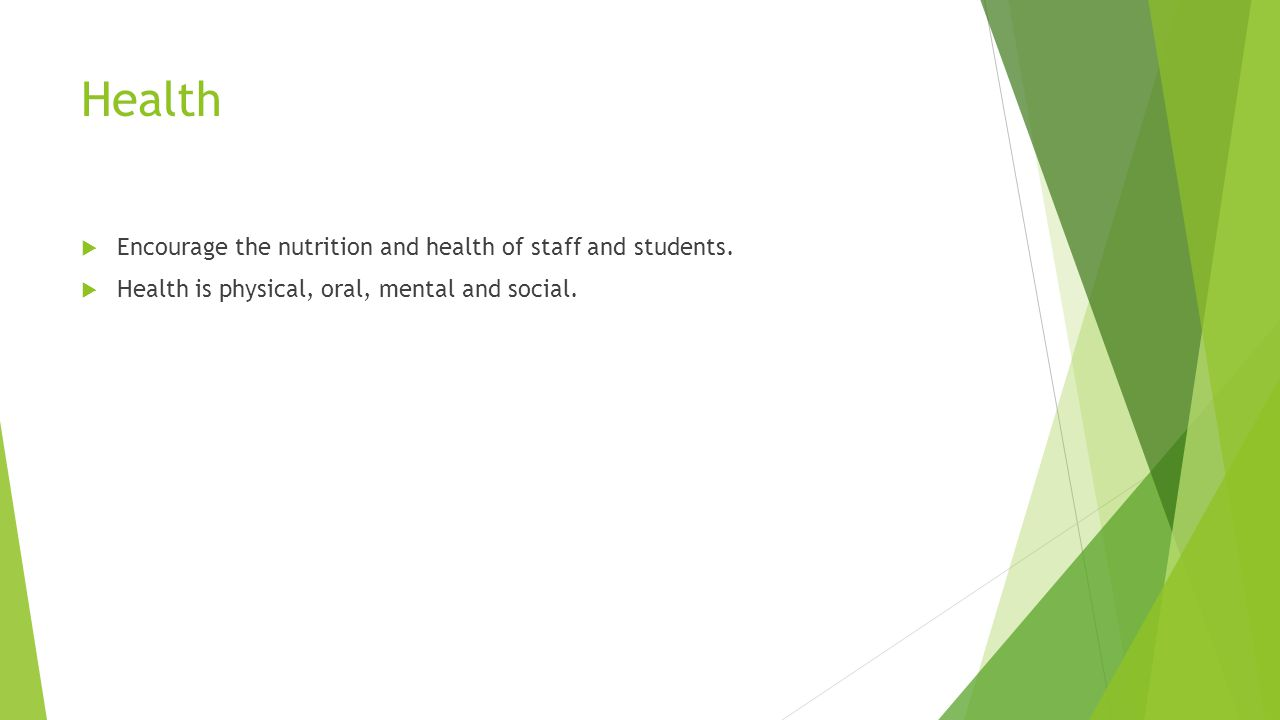 Health  Encourage the nutrition and health of staff and students.