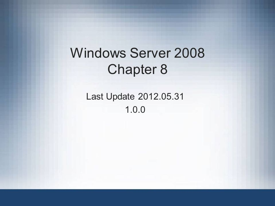 Windows Server 2008 Chapter 8 Last Update