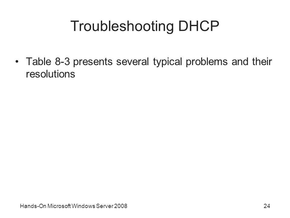 Hands-On Microsoft Windows Server Troubleshooting DHCP Table 8-3 presents several typical problems and their resolutions