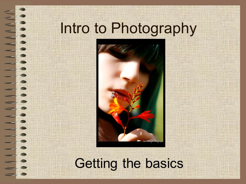 Intro to Photography Getting the basics