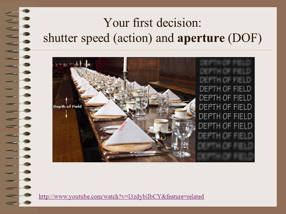 Your first decision: shutter speed (action) and aperture (DOF)   v=l3zdybilbCY&feature=related