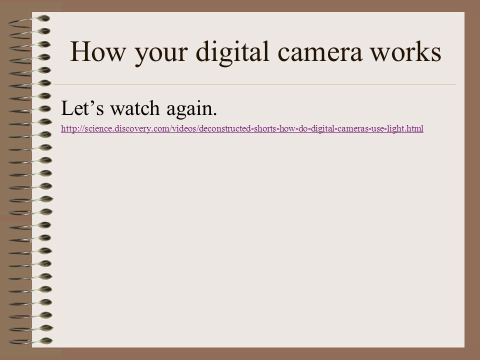 How your digital camera works Let's watch again.