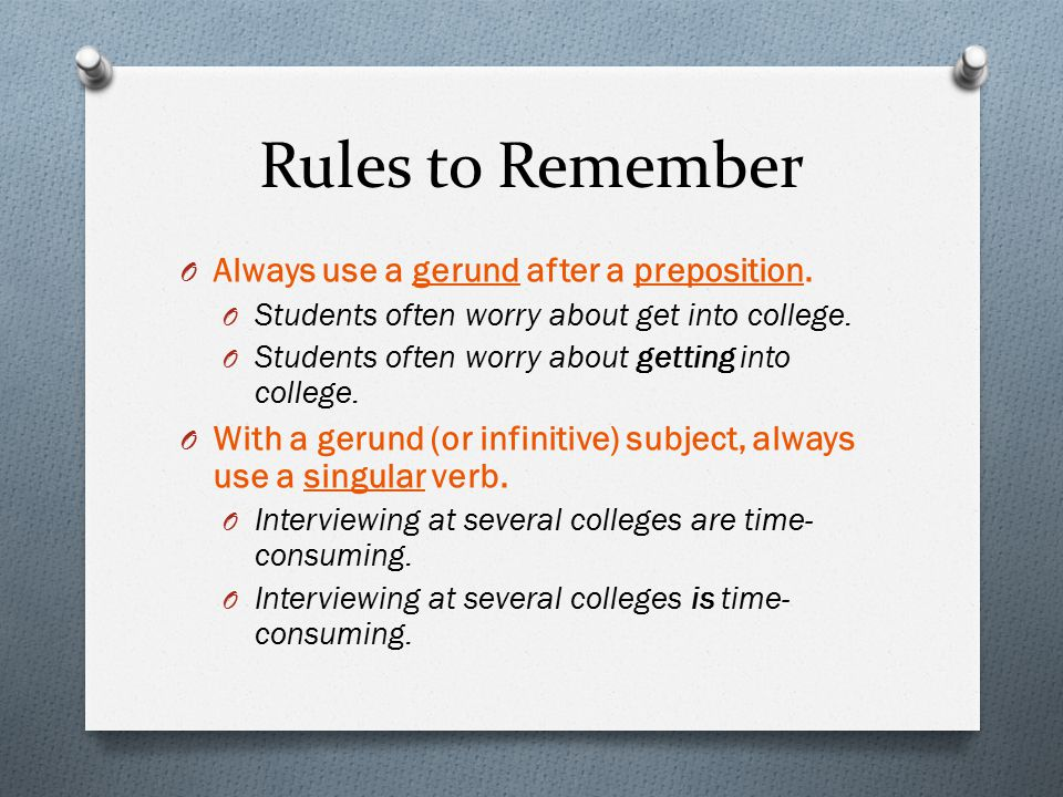Rules to Remember O Always use a gerund after a preposition.