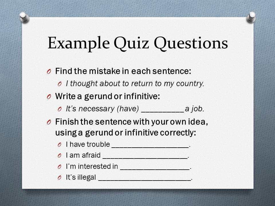 Example Quiz Questions O Find the mistake in each sentence: O I thought about to return to my country.