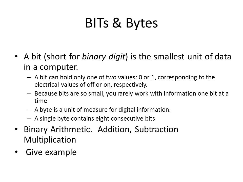 A bit (short for binary digit) is the smallest unit of data in a computer.