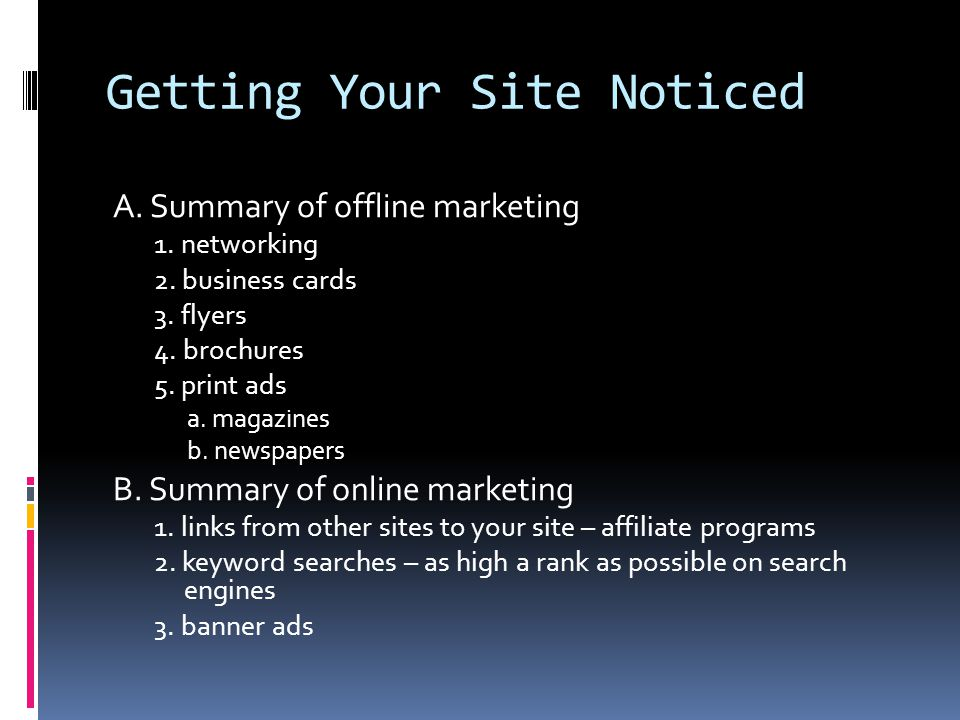 Getting Your Site Noticed A. Summary of offline marketing 1.