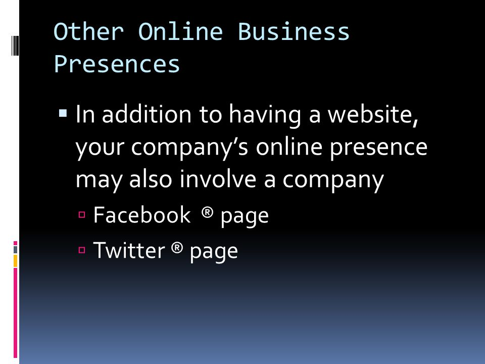 Other Online Business Presences  In addition to having a website, your company's online presence may also involve a company  Facebook ® page  Twitter ® page