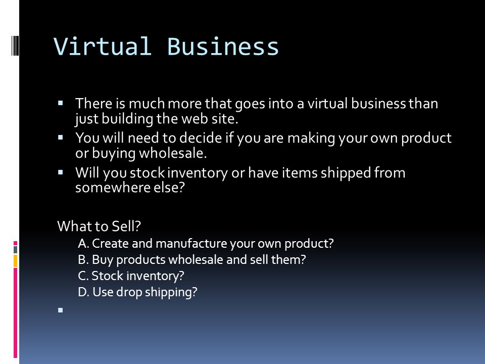 Virtual Business  There is much more that goes into a virtual business than just building the web site.