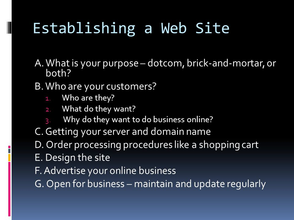 Establishing a Web Site A. What is your purpose – dotcom, brick-and-mortar, or both.