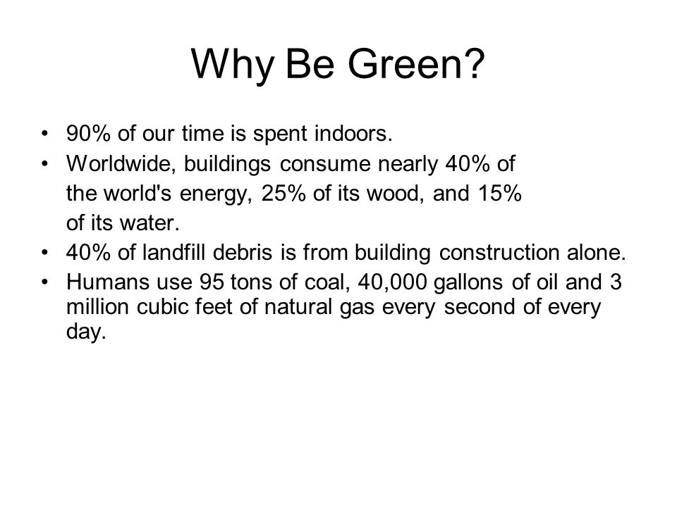 Why Be Green. 90% of our time is spent indoors.