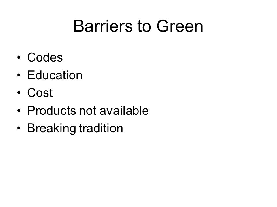 Barriers to Green Codes Education Cost Products not available Breaking tradition