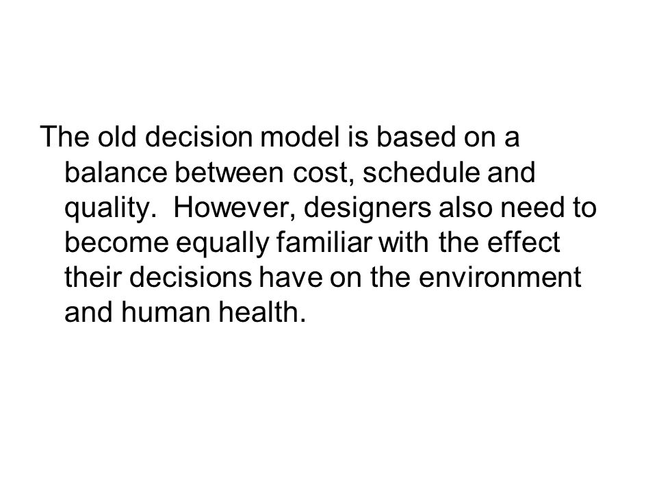 The old decision model is based on a balance between cost, schedule and quality.
