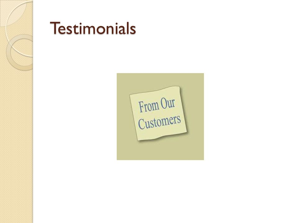 Testimonial A well-known person or a previous customer supports a product or service
