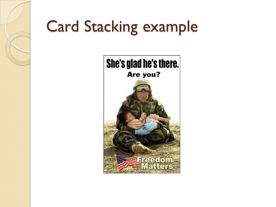 CARD STACKING Card stacking is only telling part of the truth.