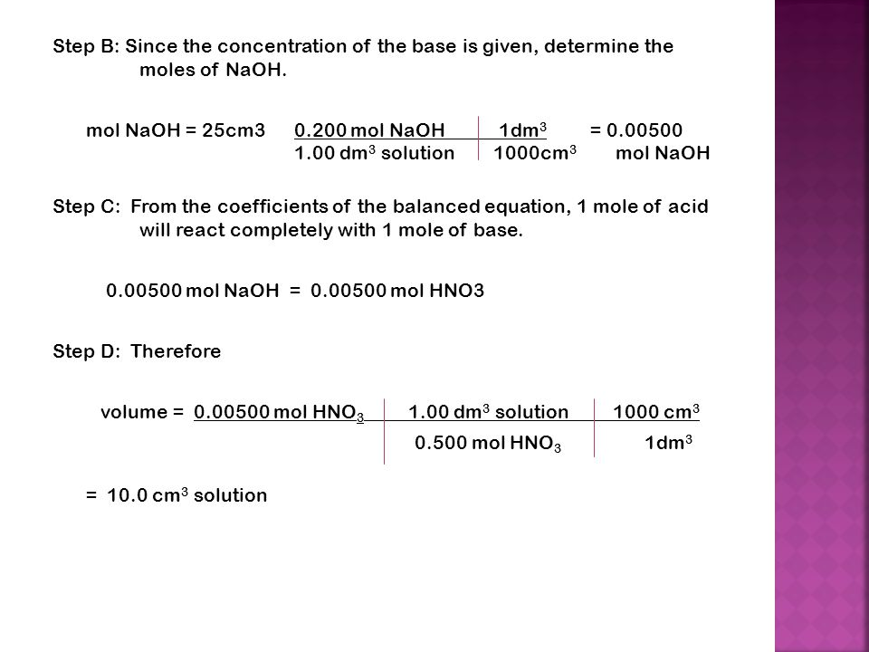 Step B: Since the concentration of the base is given, determine the moles of NaOH.