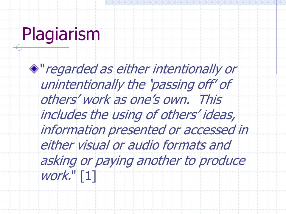 Plagiarism regarded as either intentionally or unintentionally the 'passing off' of others' work as one's own.