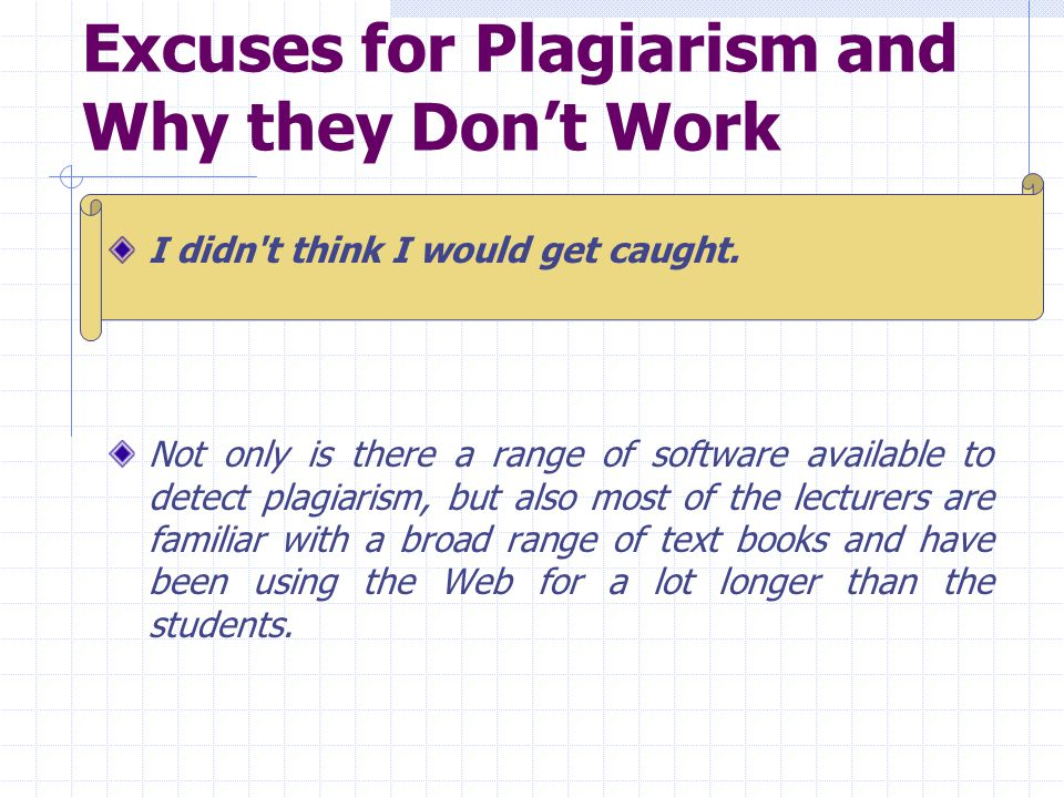 Excuses for Plagiarism and Why they Don't Work I didn t think I would get caught.
