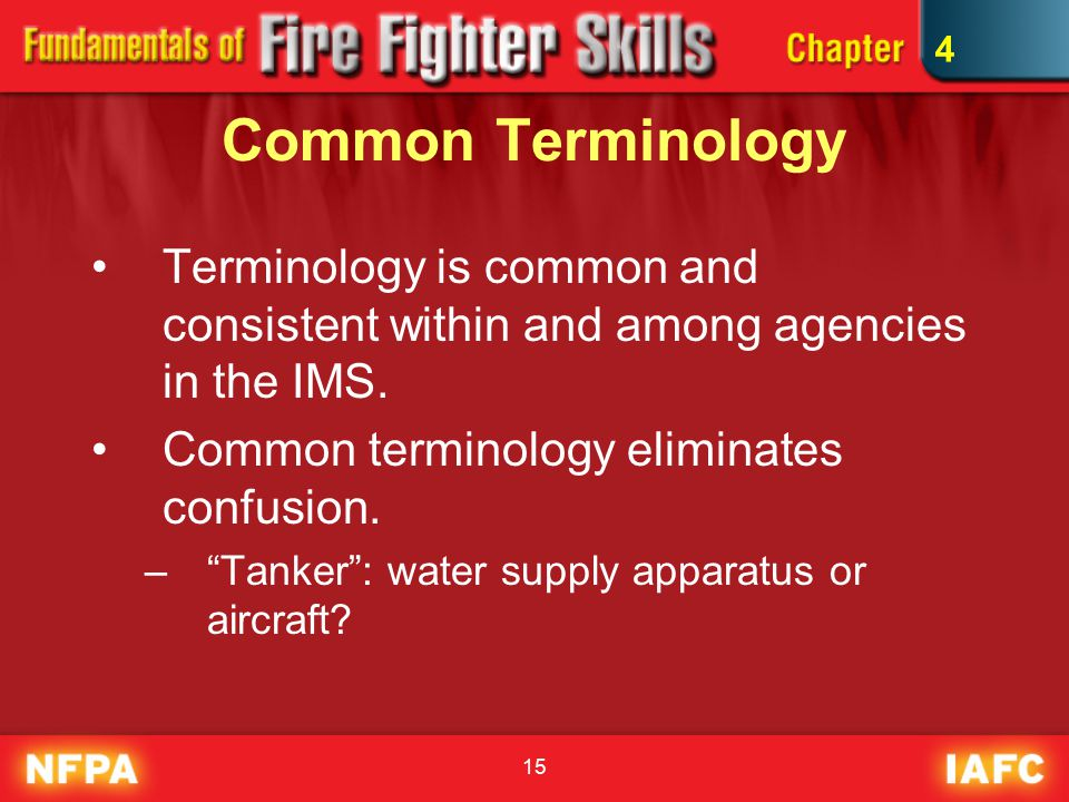 15 Common Terminology Terminology is common and consistent within and among agencies in the IMS.