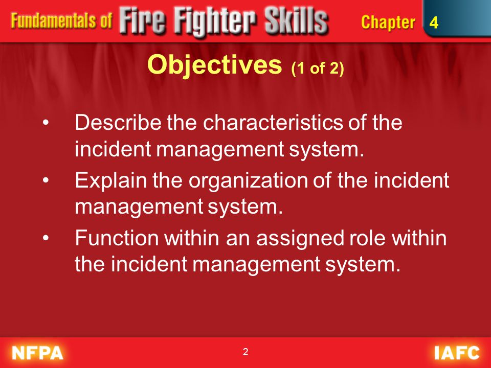 2 Objectives (1 of 2) Describe the characteristics of the incident management system.