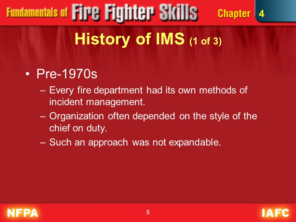 5 History of IMS (1 of 3) Pre-1970s –Every fire department had its own methods of incident management.