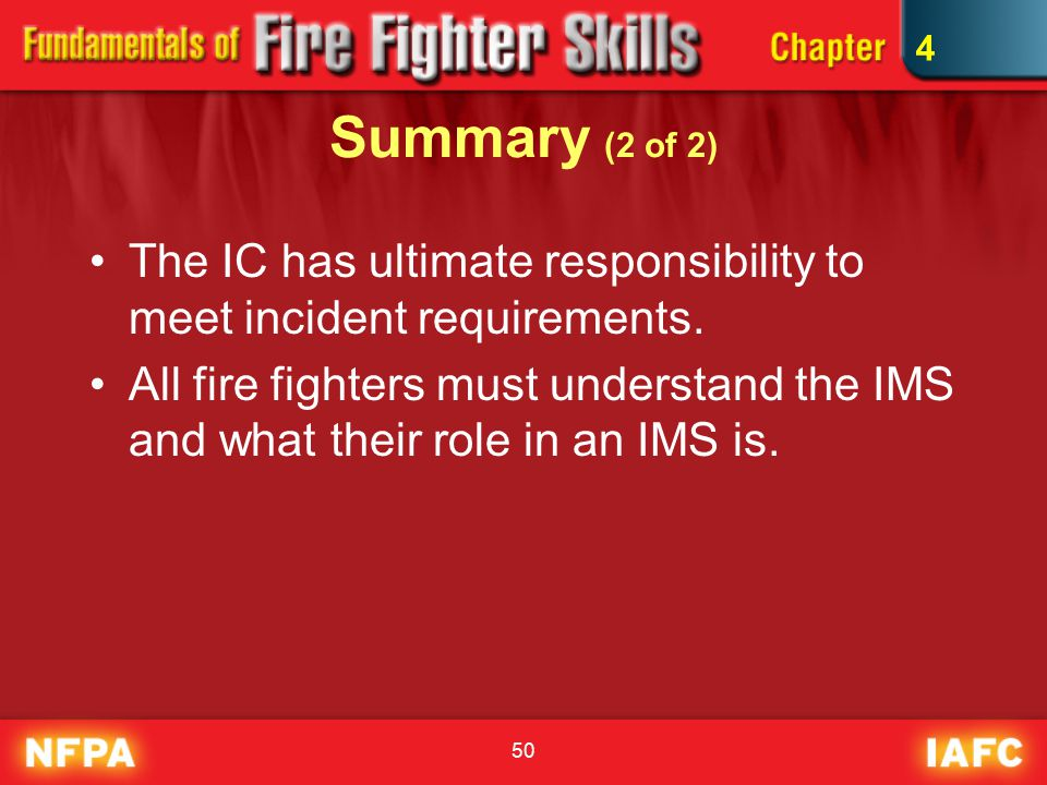 50 Summary (2 of 2) The IC has ultimate responsibility to meet incident requirements.
