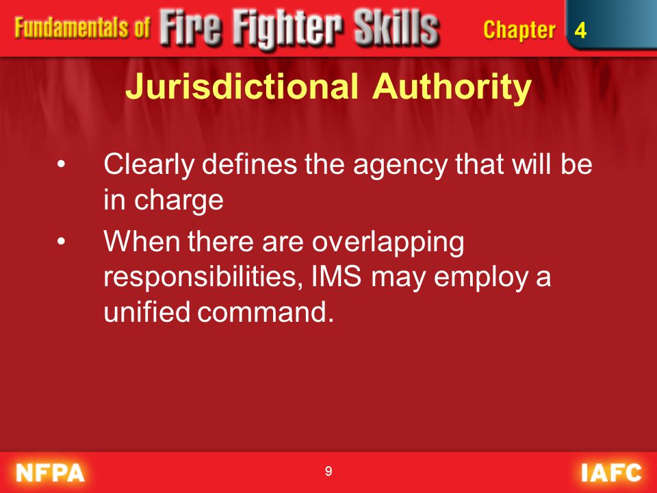 9 Jurisdictional Authority Clearly defines the agency that will be in charge When there are overlapping responsibilities, IMS may employ a unified command.