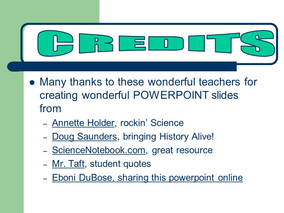 Many thanks to these wonderful teachers for creating wonderful POWERPOINT slides from – Annette Holder, rockin' Science Annette Holder – Doug Saunders, bringing History Alive.