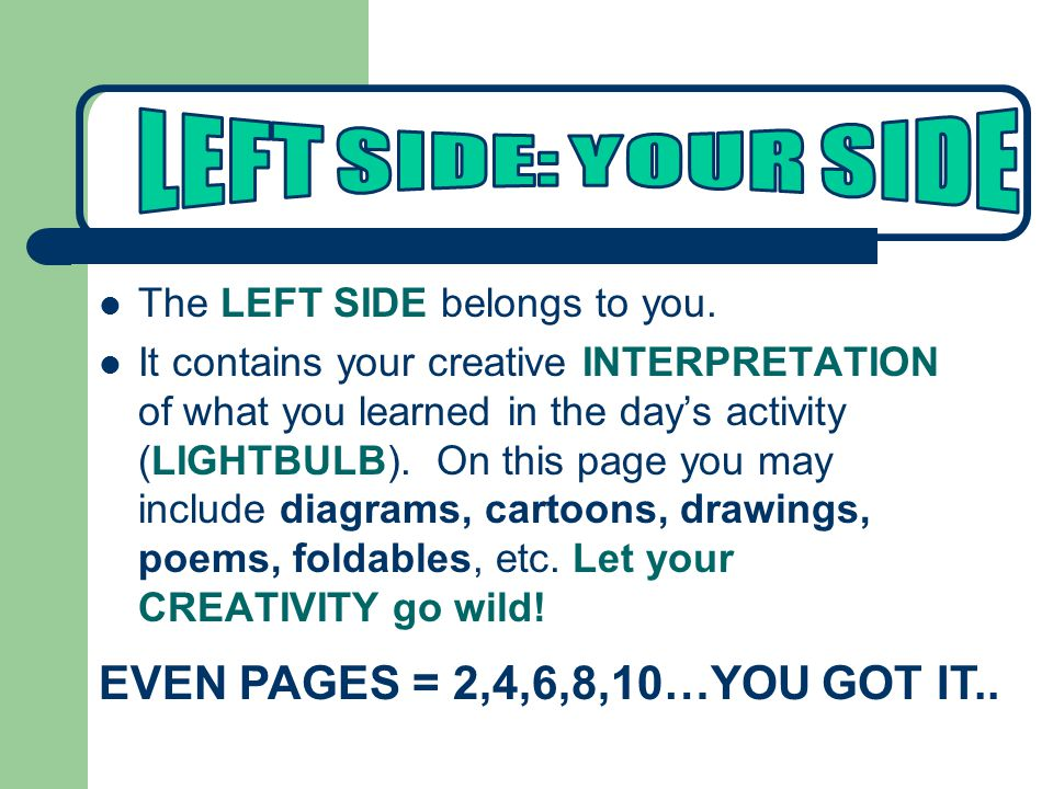 The LEFT SIDE belongs to you.