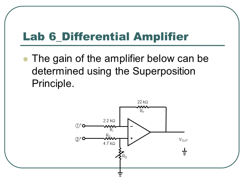 Lab 6_Differential Amplifier The gain of the amplifier below can be determined using the Superposition Principle.