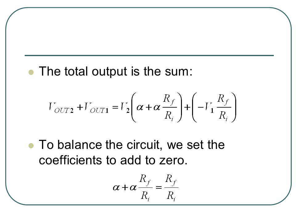 The total output is the sum: To balance the circuit, we set the coefficients to add to zero.