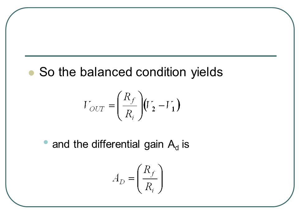 So the balanced condition yields and the differential gain A d is