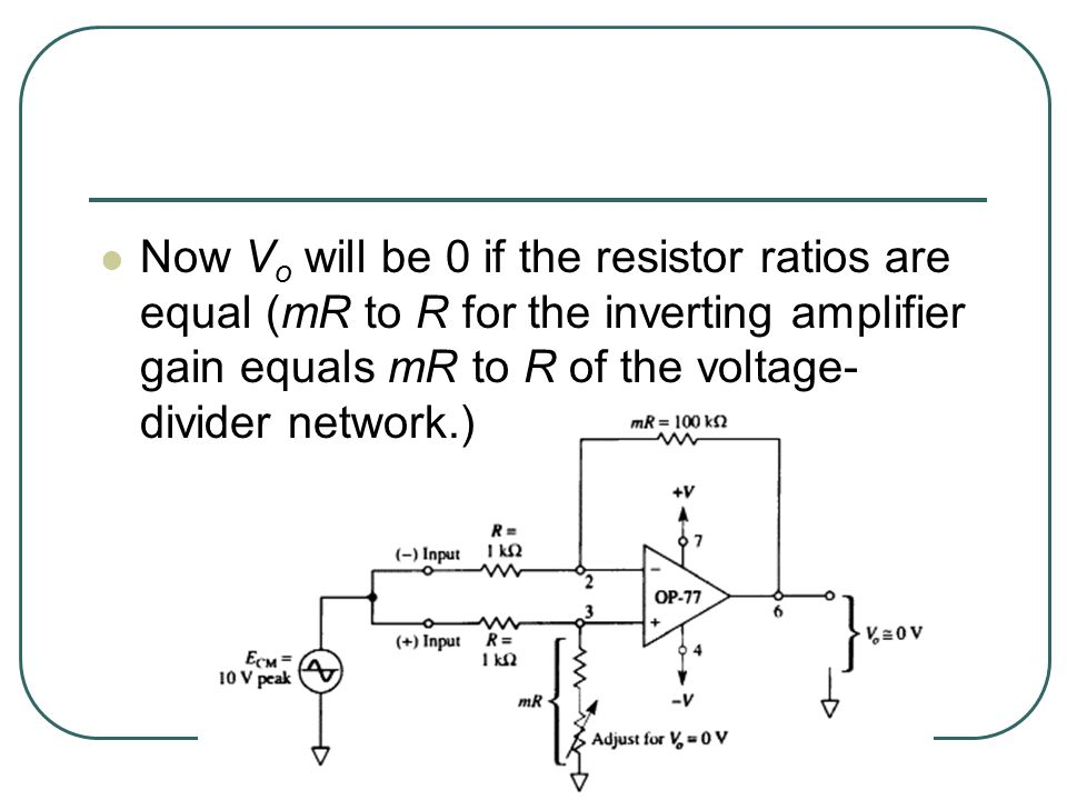Now V o will be 0 if the resistor ratios are equal (mR to R for the inverting amplifier gain equals mR to R of the voltage- divider network.)