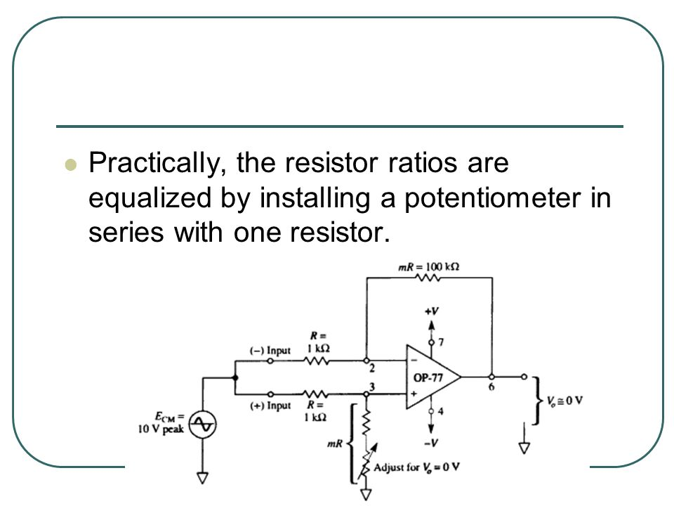 Practically, the resistor ratios are equalized by installing a potentiometer in series with one resistor.