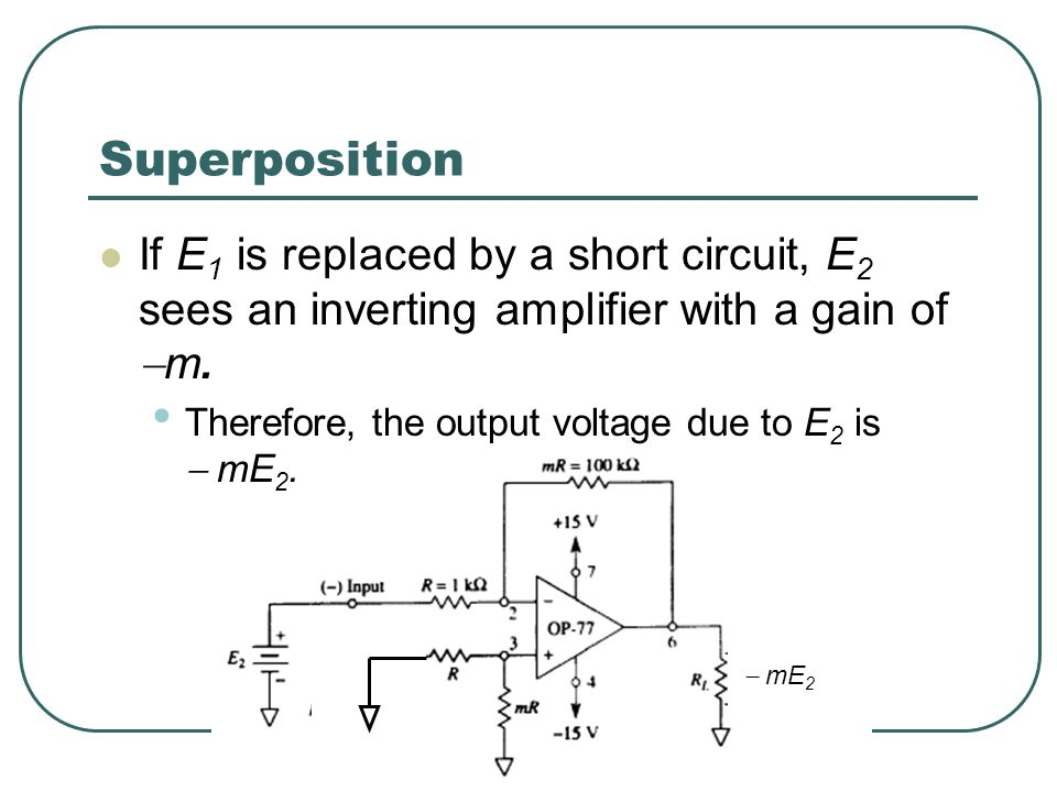 Superposition If E 1 is replaced by a short circuit, E 2 sees an inverting amplifier with a gain of  m.
