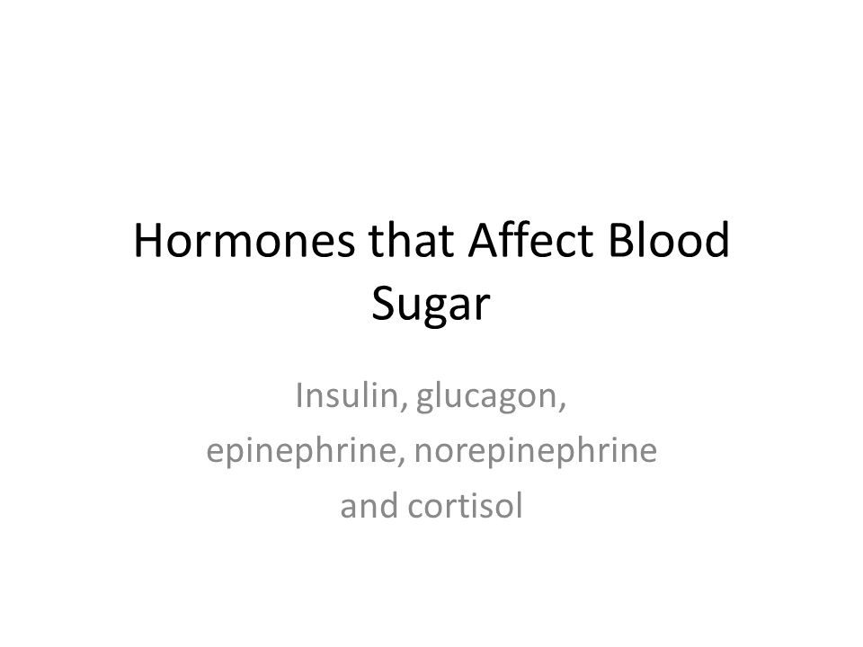 Hormones that Affect Blood Sugar Insulin, glucagon, epinephrine, norepinephrine and cortisol