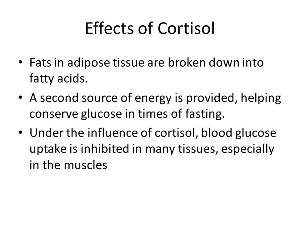 Effects of Cortisol Fats in adipose tissue are broken down into fatty acids.