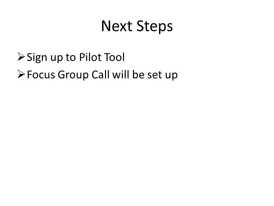 Next Steps  Sign up to Pilot Tool  Focus Group Call will be set up