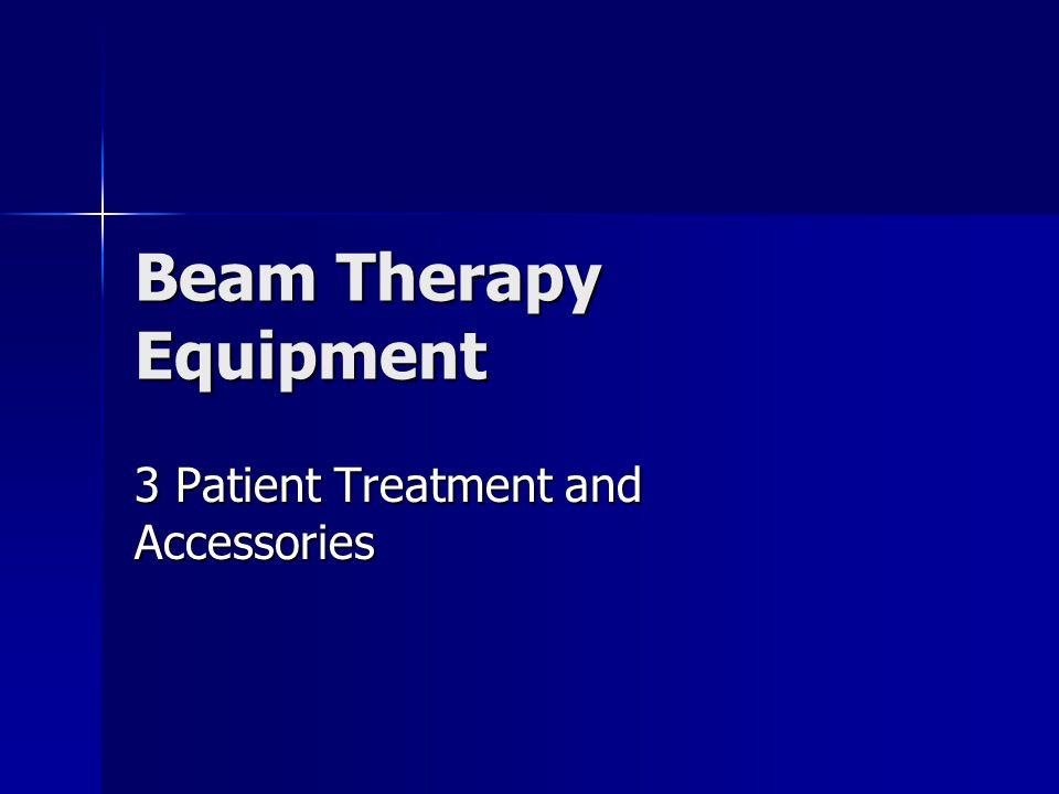 Beam Therapy Equipment 3 Patient Treatment and Accessories